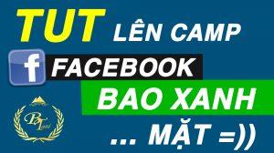 hướng dẫn lên camp facebook xanh lè 2021