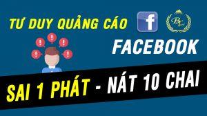 Tư Duy Quảng Cáo Facebook - Sai 1 Phát Nát 10 Chai