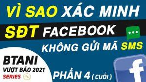 Vì Sao Xác Minh SĐT Facebook Không Gửi Mã & Những Lưu Ý Vượt Bão Facebook p4