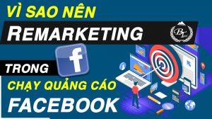 Vì sao nên remarketing trong chạy quảng cáo facebook